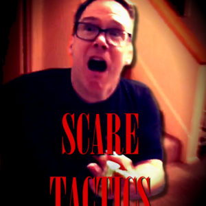 Scare Tactics Scares in your own home